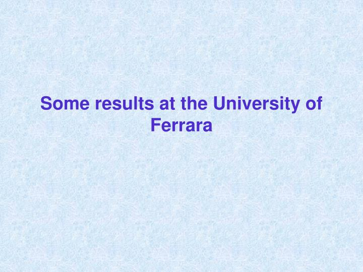 Some results at the University of Ferrara