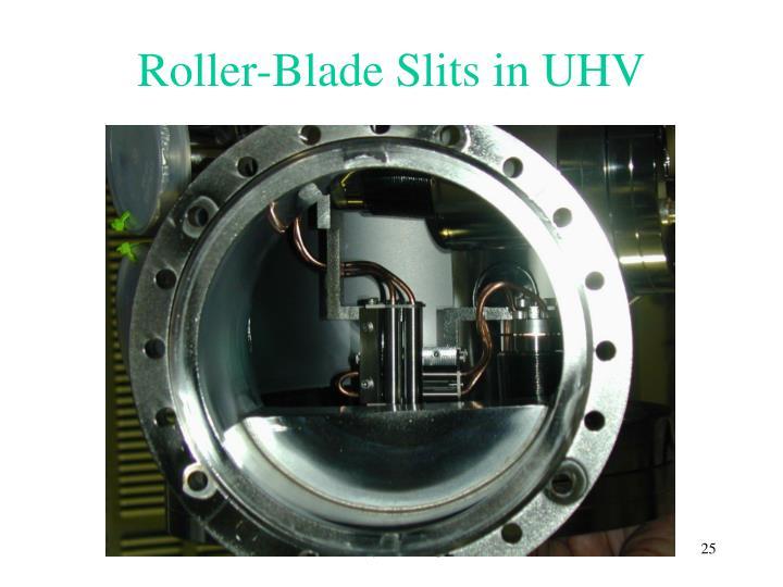 Roller-Blade Slits in UHV