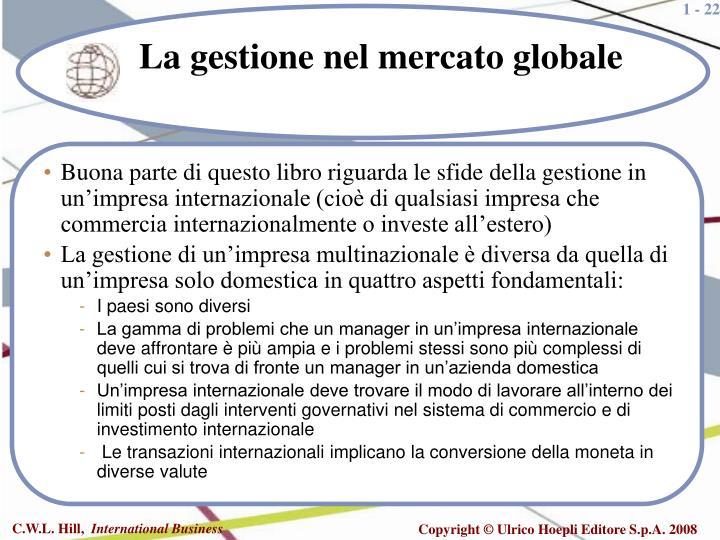 Buona parte di questo libro riguarda le sfide della gestione in un'impresa internazionale (cioè di qualsiasi impresa che commercia internazionalmente o investe all'estero)