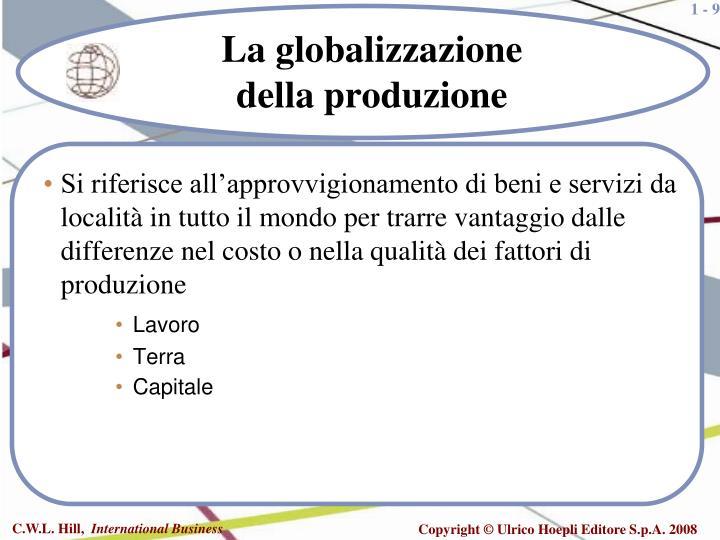 Si riferisce all'approvvigionamento di beni e servizi da località in tutto il mondo per trarre vantaggio dalle differenze nel costo o nella qualità dei fattori di produzione