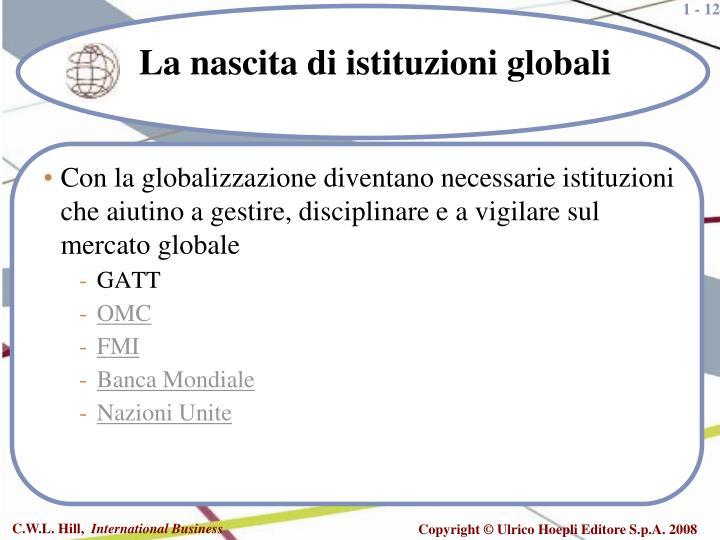 Con la globalizzazione diventano necessarie istituzioni che aiutino a gestire, disciplinare e a vigilare sul mercato globale