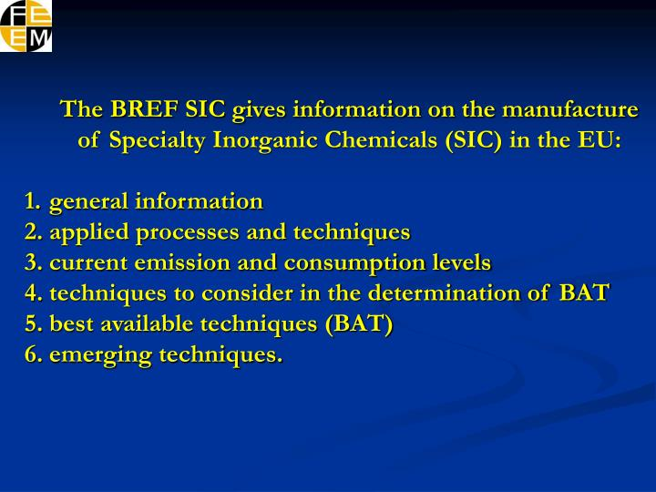 The BREF SIC gives information on the manufacture of Specialty Inorganic Chemicals (SIC) in the EU: