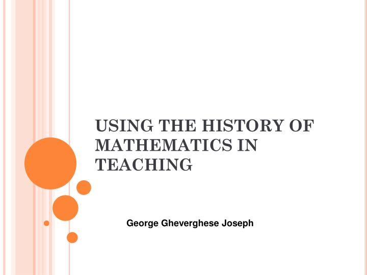Using the history of mathematics in teaching