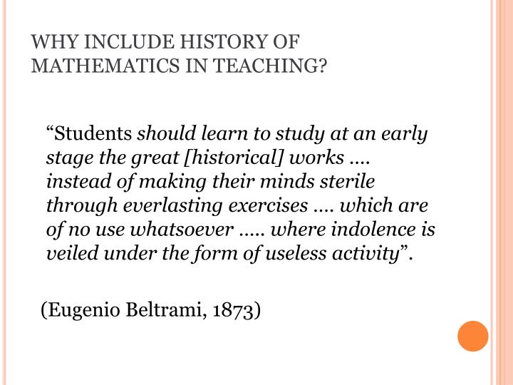 WHY INCLUDE HISTORY OF MATHEMATICS IN TEACHING?