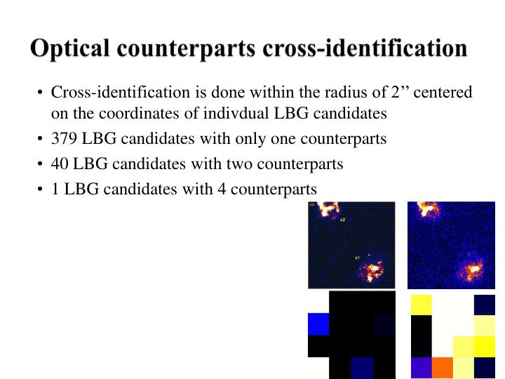 Cross-identification is done within the radius of 2'' centered on the coordinates of indivdual LBG candidates