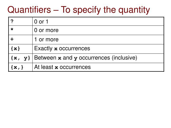Quantifiers – To specify the quantity