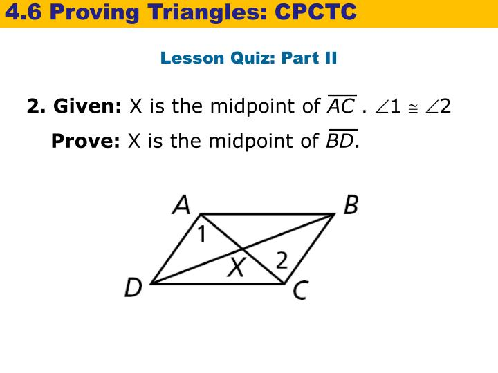 4.6 Proving Triangles: CPCTC
