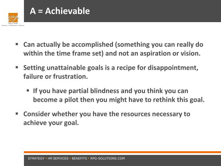 A = Achievable