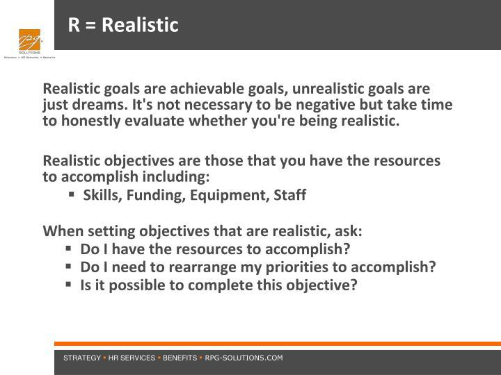 R = Realistic