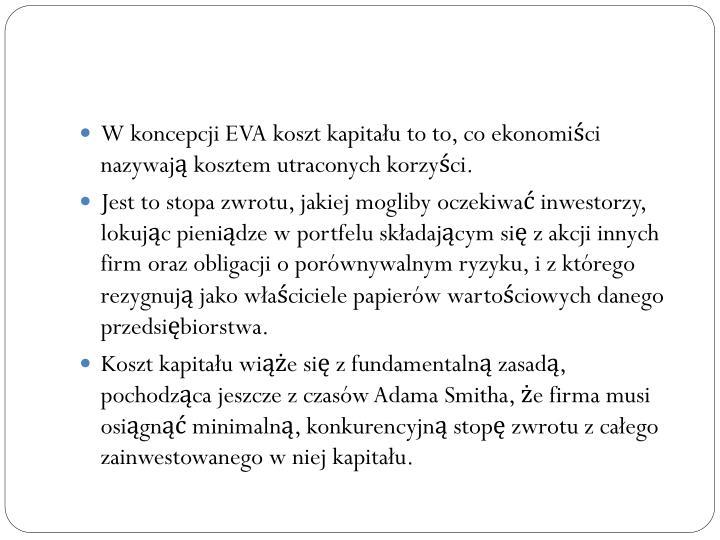 W koncepcji EVA koszt kapitału to to, co ekonomiści nazywają kosztem utraconych korzyści.