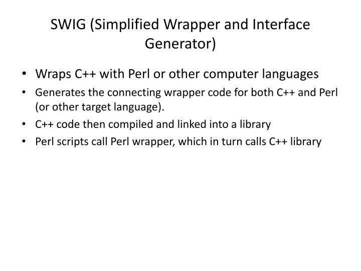 SWIG (Simplified Wrapper and Interface Generator)