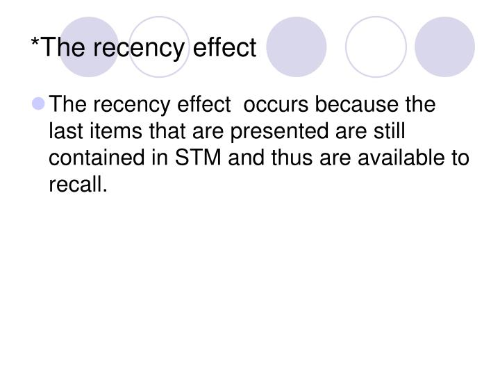*The recency effect