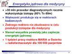 energetyka j drowa dla medycyny