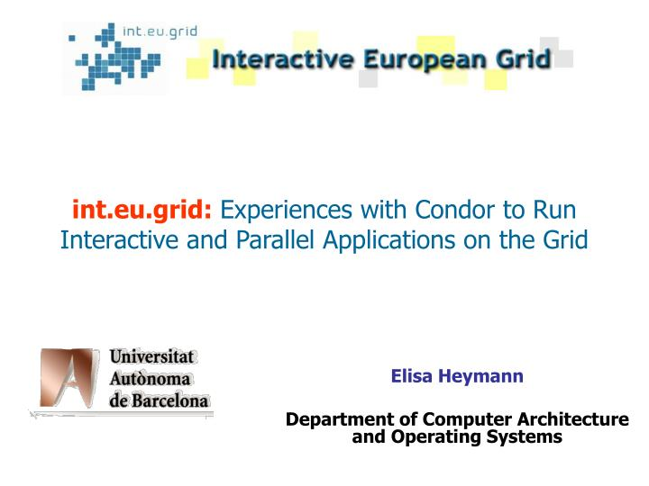Int eu grid experiences with condor to run interactive and parallel applications on the grid