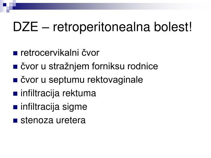 DZE – retroperitonealna bolest!