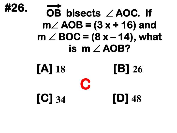 OB  bisects   AOC.  If  m AOB = (3 x + 16) and m  BOC = (8 x – 14), what is  m  AOB?