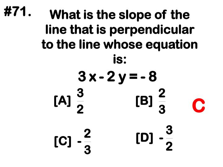 What is the slope of the line that is perpendicular to the line whose equation is: