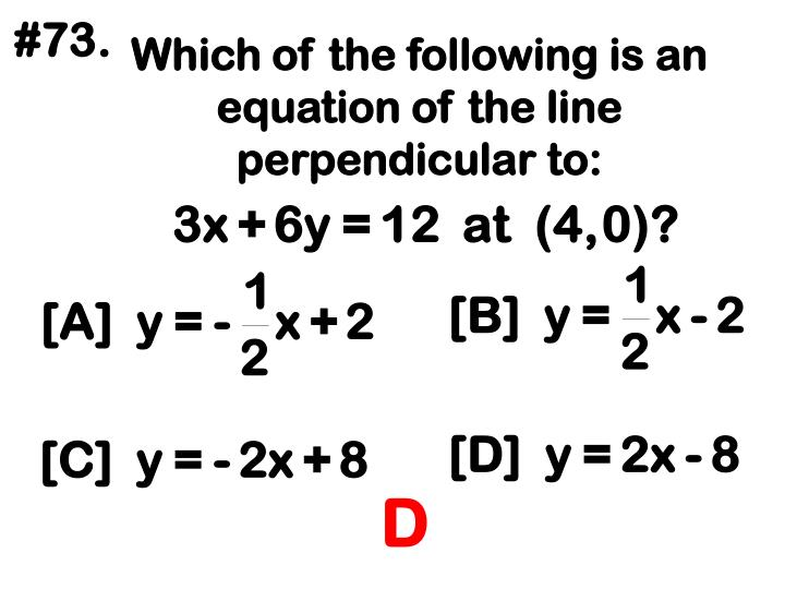 Which of the following is an equation of the line perpendicular to: