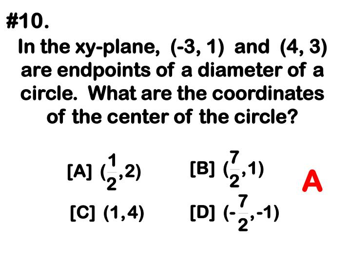In the xy-plane,  (-3, 1)  and  (4, 3) are endpoints of a diameter of a circle.  What are the coordinates of the center of the circle?