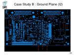 case study b ground plane i2