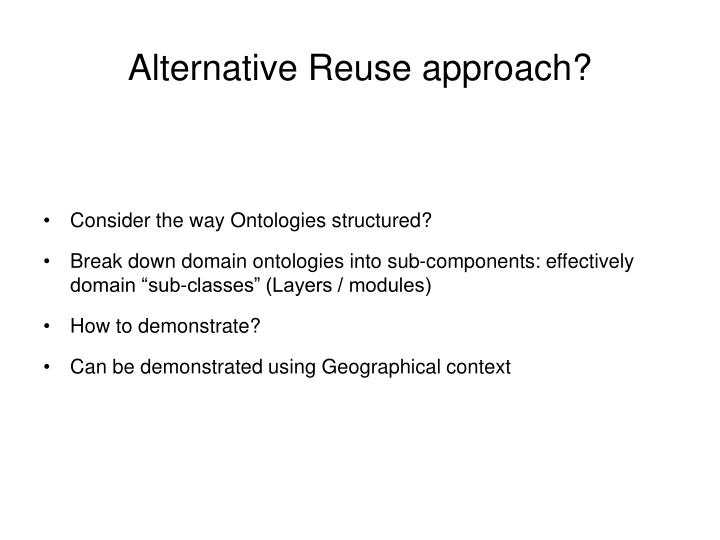 Alternative Reuse approach?