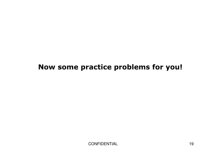 Now some practice problems for you!