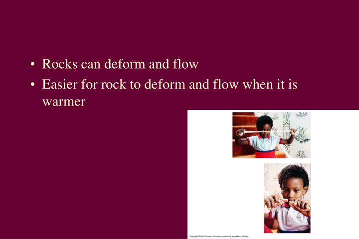 Rocks can deform and flow