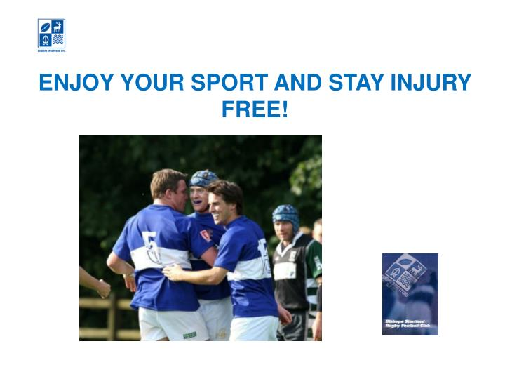 ENJOY YOUR SPORT AND STAY INJURY FREE!