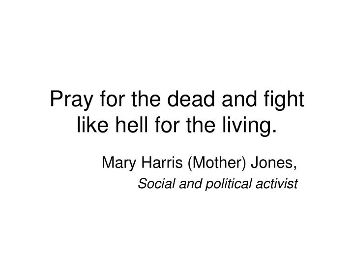 Pray for the dead and fight