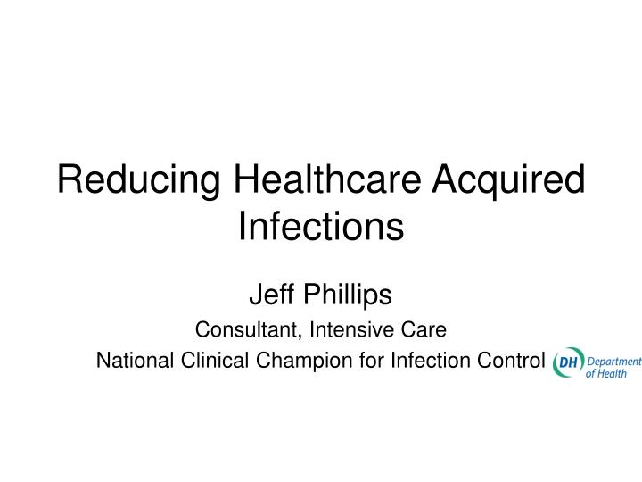 Reducing Healthcare Acquired Infections