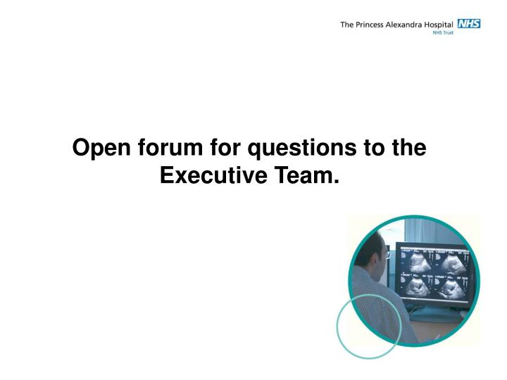 Open forum for questions to the Executive Team.