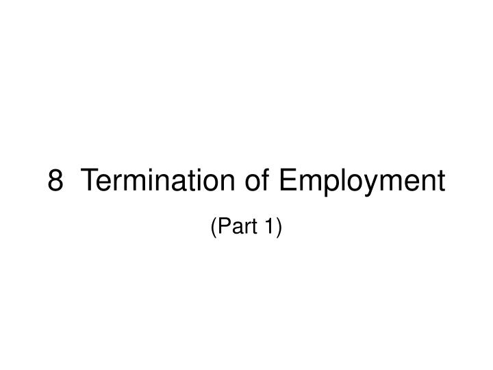 8 termination of employment