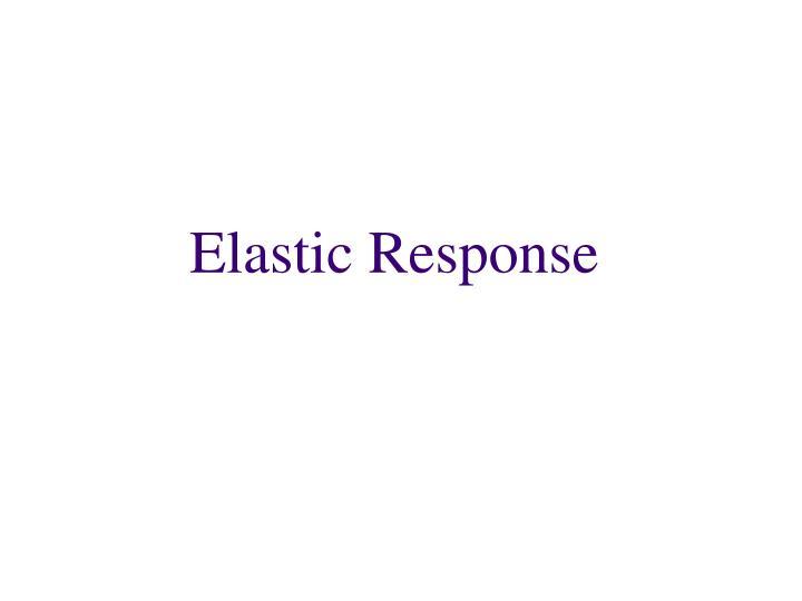 Elastic Response