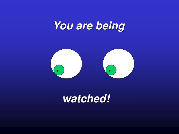 You are being