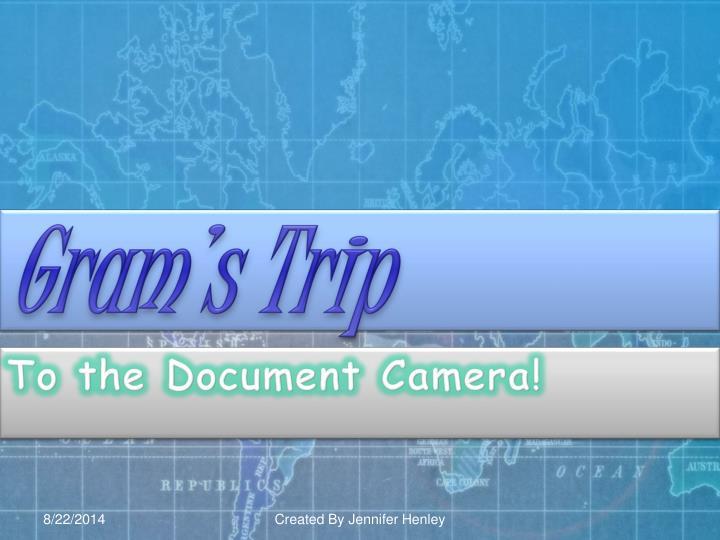 Gram's Trip