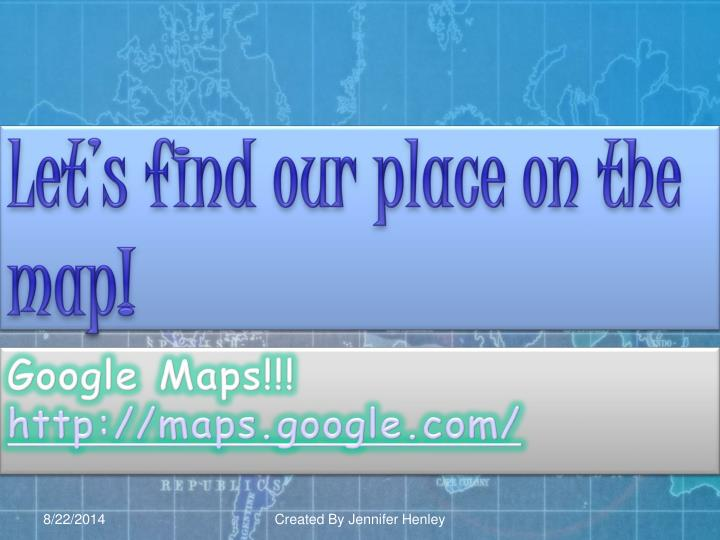 Let's find our place on the map!