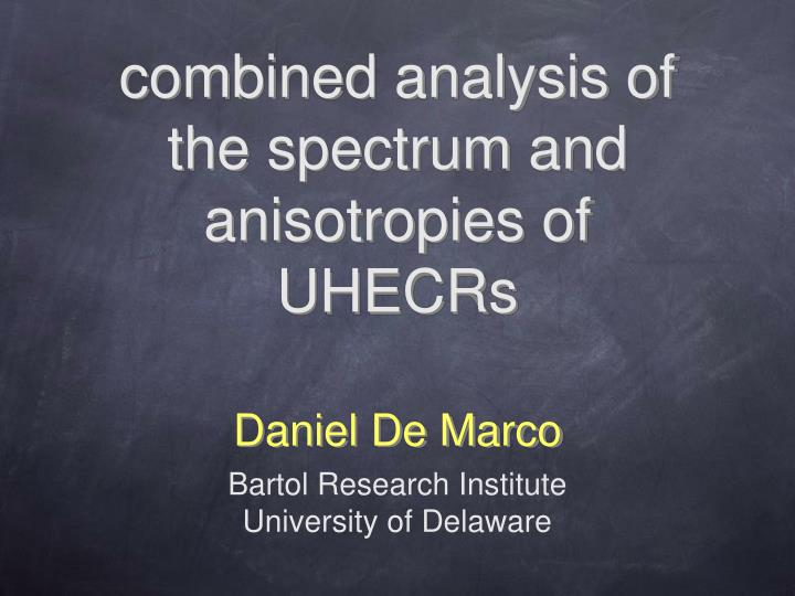 Combined analysis of the spectrum and anisotropies of uhecrs