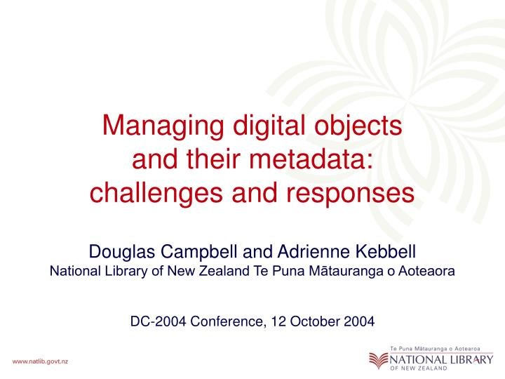 Managing digital objects and their metadata challenges and responses