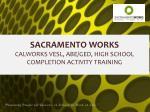 sacramento works calworks vesl abe ged high school completion activity training