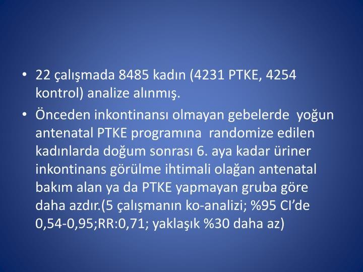 22 çalışmada 8485 kadın (4231 PTKE, 4254 kontrol) analize alınmış.