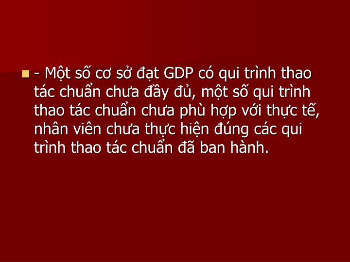 - Mt s c s t GDP c qui trnh thao tc chun cha y , mt s qui trnh thao tc chun cha ph hp vi thc t, nhn vin cha thc hin ng cc qui trnh thao tc chun  ban hnh.
