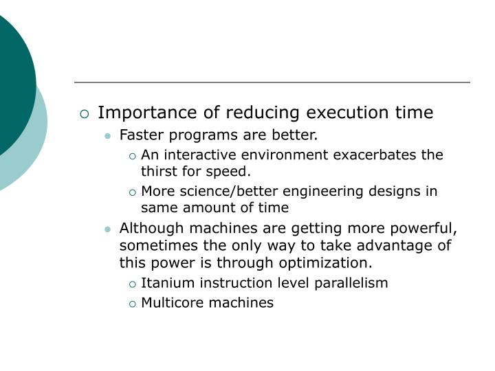 Importance of reducing execution time
