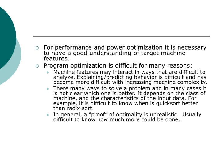 For performance and power optimization it is necessary to have a good understanding of target machine features.