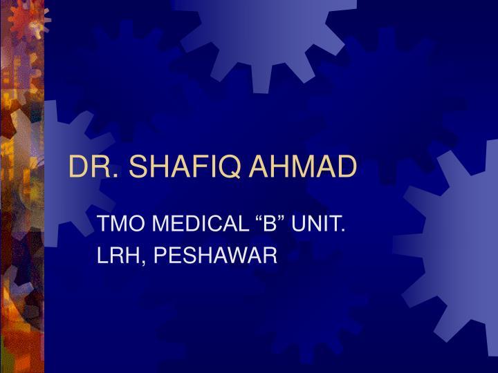 DR. SHAFIQ AHMAD
