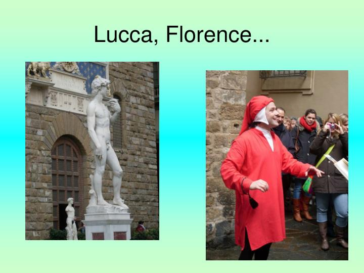 Lucca, Florence...