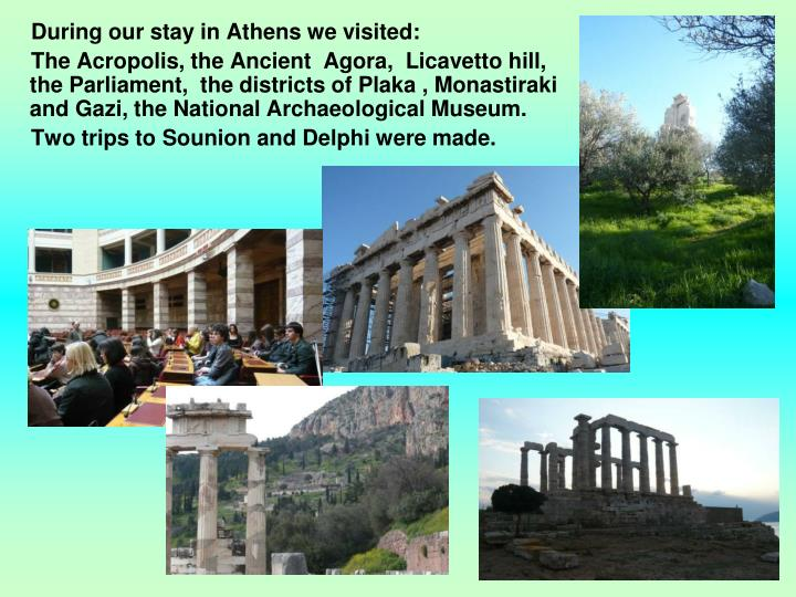 During our stay in Athens we visited: