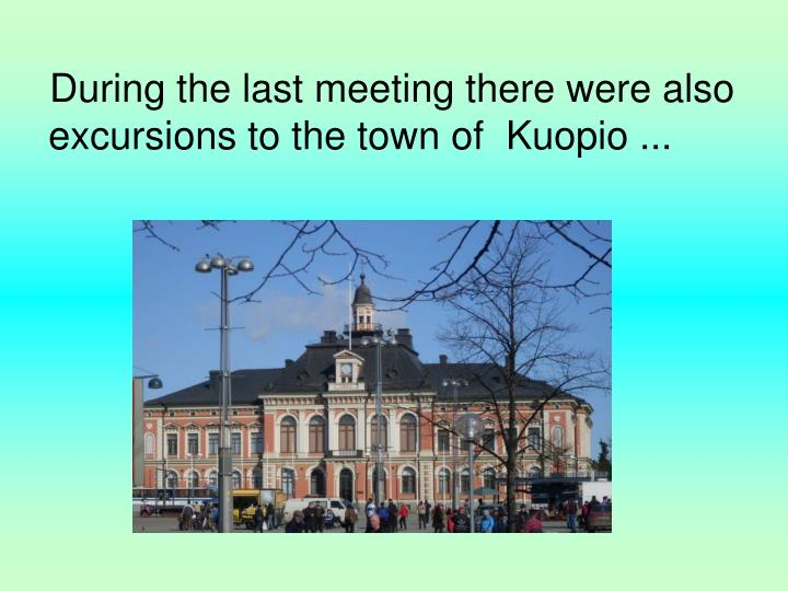 During the last meeting there were also excursions to the town of  Kuopio ...