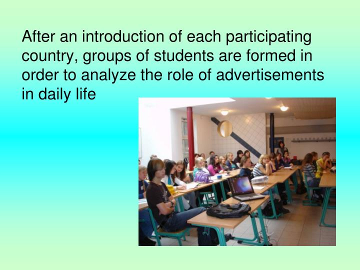 After an introduction of each participating country, groups of students are formed in order to analyze the role of advertisements in daily life