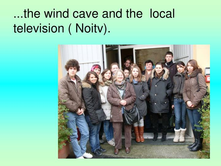 ...the wind cave and the  local television ( Noitv).