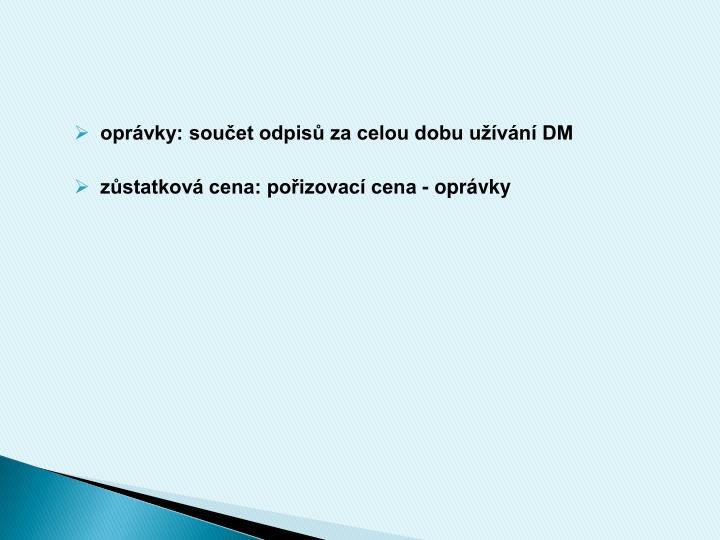 oprávky: součet odpisů za celou dobu užívání DM